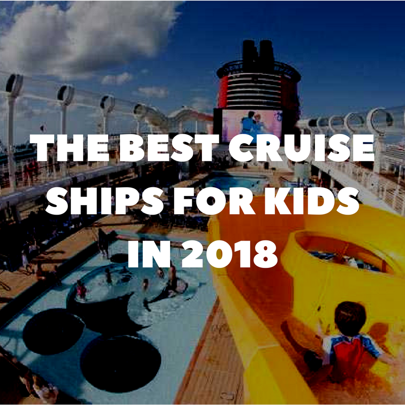 The Best Cruise Ships For Kids (and Their Parents) To Watch In 2018